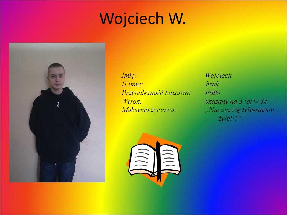Wojciech W. Imię: Wojciech II imię: brak Przynależność klasowa: Pałki