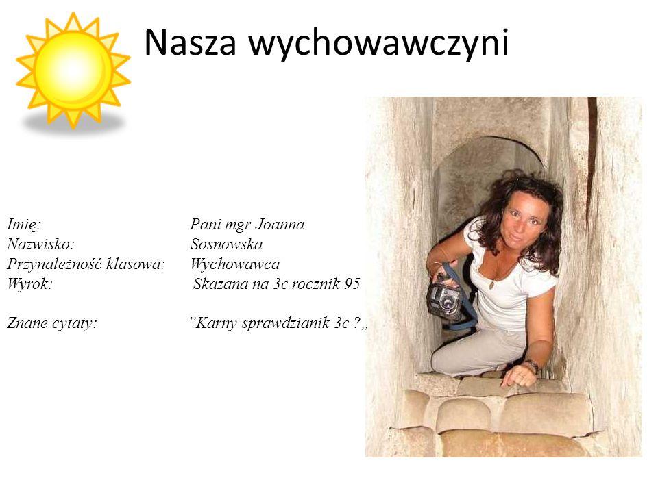 Nasza wychowawczyni Imię: Pani mgr Joanna Nazwisko: Sosnowska