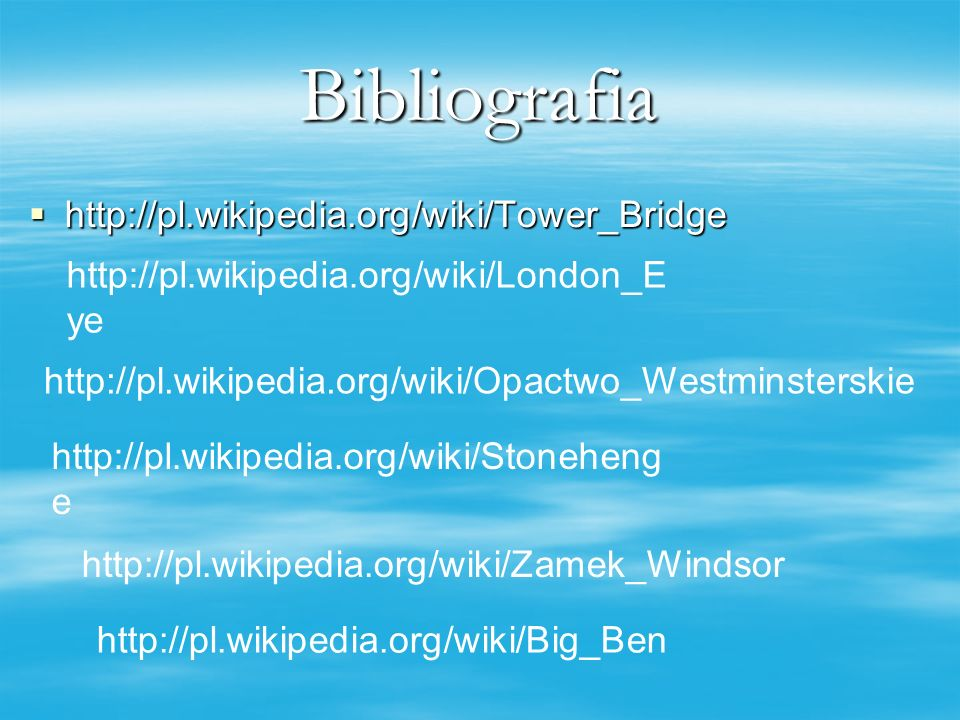 Bibliografia http://pl.wikipedia.org/wiki/Tower_Bridge