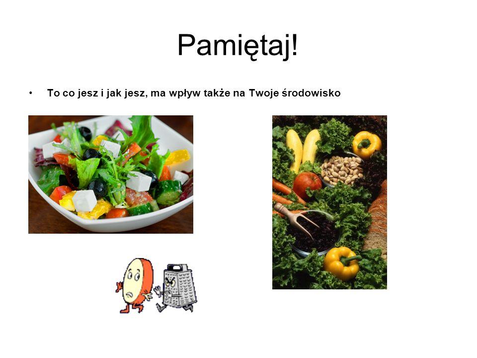 Pamiętaj! To co jesz i jak jesz, ma wpływ także na Twoje środowisko