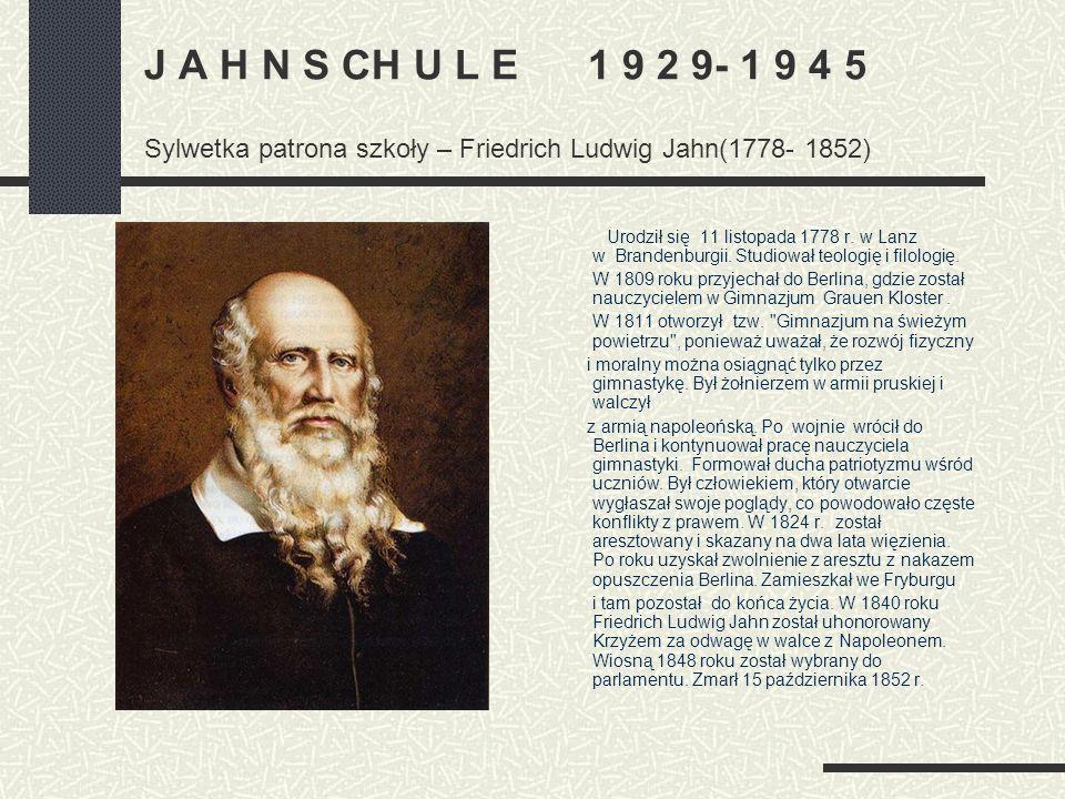 J A H N S CH U L E 1 9 2 9- 1 9 4 5 Sylwetka patrona szkoły – Friedrich Ludwig Jahn(1778- 1852)