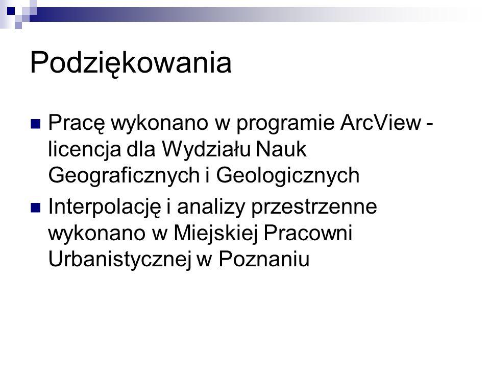 Podziękowania Pracę wykonano w programie ArcView - licencja dla Wydziału Nauk Geograficznych i Geologicznych.