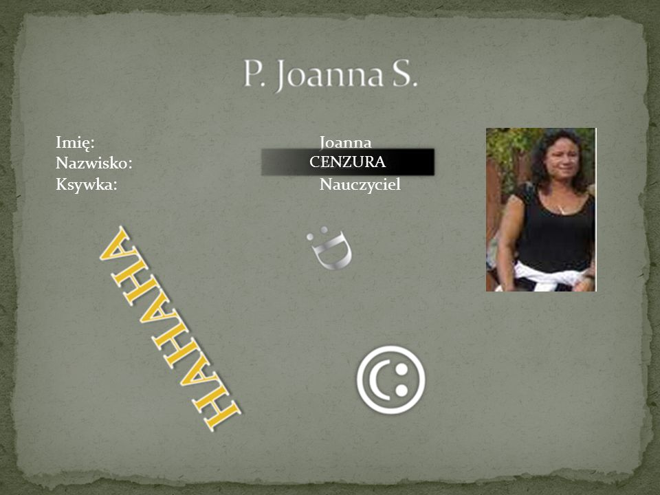 Imię: Joanna Nazwisko: Sosnowska Ksywka: Nauczyciel CENZURA