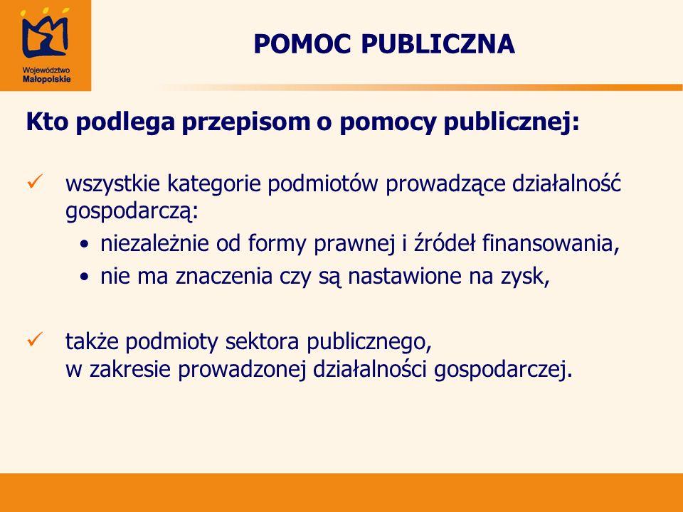 POMOC PUBLICZNA Kto podlega przepisom o pomocy publicznej: