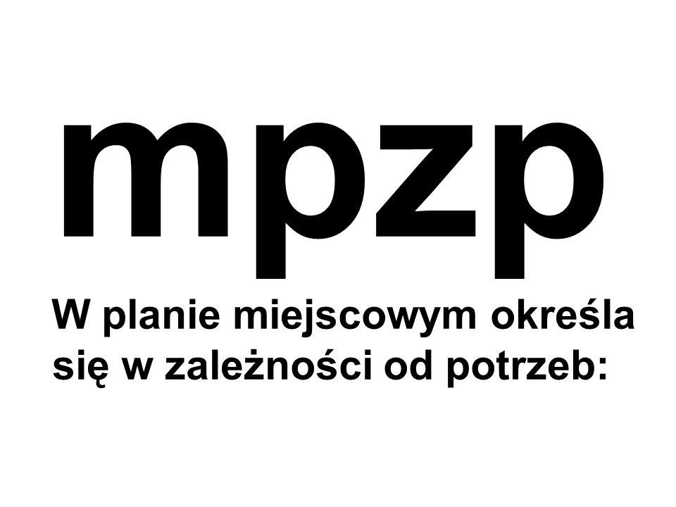 mpzp W planie miejscowym określa się w zależności od potrzeb: