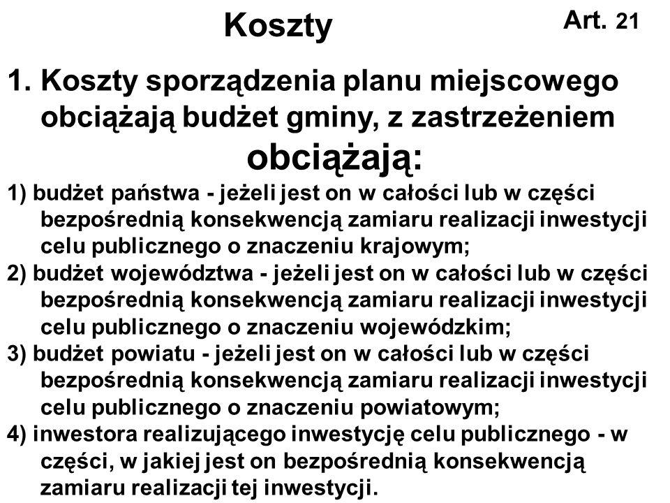 Koszty Art. 21. Koszty sporządzenia planu miejscowego obciążają budżet gminy, z zastrzeżeniem. obciążają: