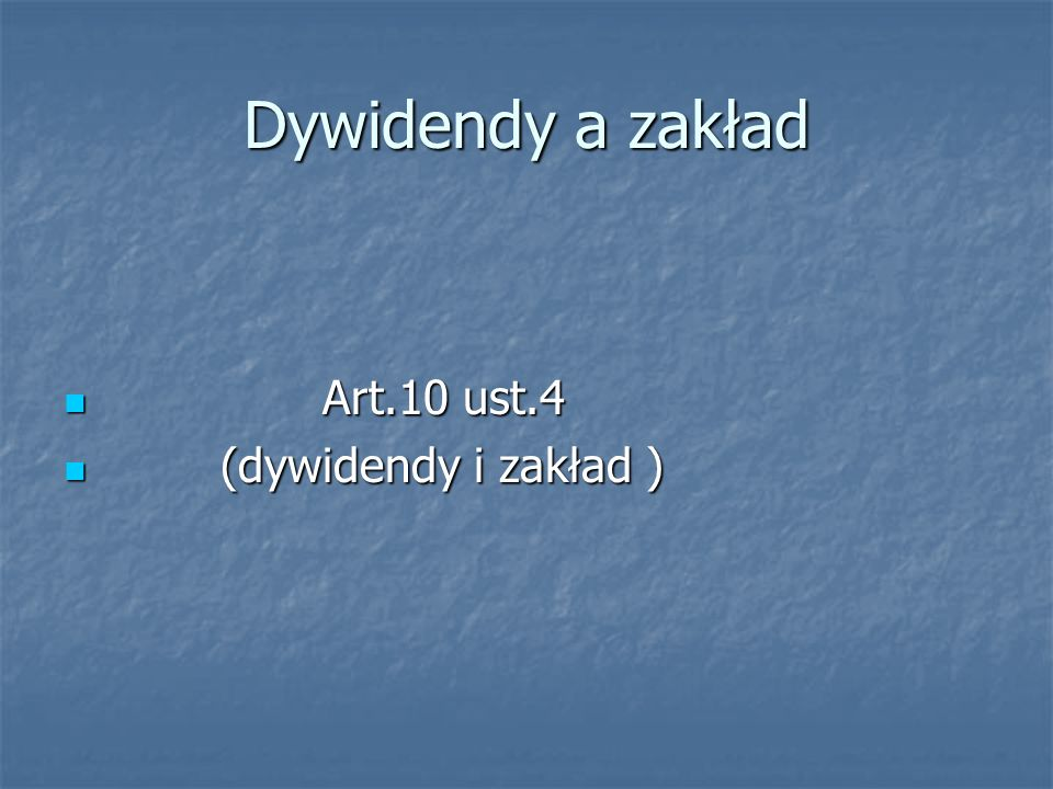 Dywidendy a zakład Art.10 ust.4 (dywidendy i zakład )
