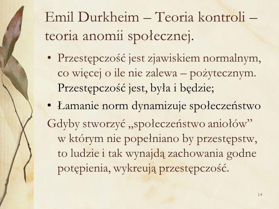 Emil Durkheim – Teoria kontroli – teoria anomii społecznej.