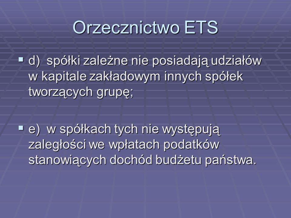 Orzecznictwo ETSd) spółki zależne nie posiadają udziałów w kapitale zakładowym innych spółek tworzących grupę;