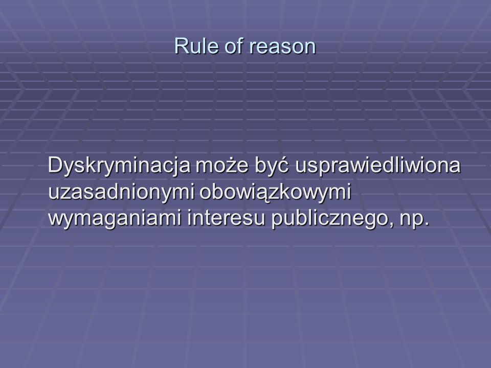 Rule of reasonDyskryminacja może być usprawiedliwiona uzasadnionymi obowiązkowymi wymaganiami interesu publicznego, np.