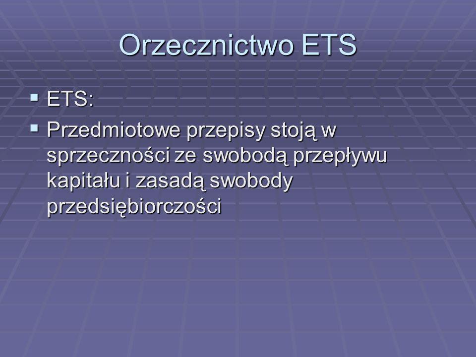 Orzecznictwo ETSETS: Przedmiotowe przepisy stoją w sprzeczności ze swobodą przepływu kapitału i zasadą swobody przedsiębiorczości.