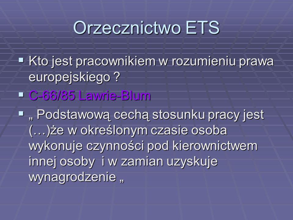 Orzecznictwo ETS Kto jest pracownikiem w rozumieniu prawa europejskiego C-66/85 Lawrie-Blum.