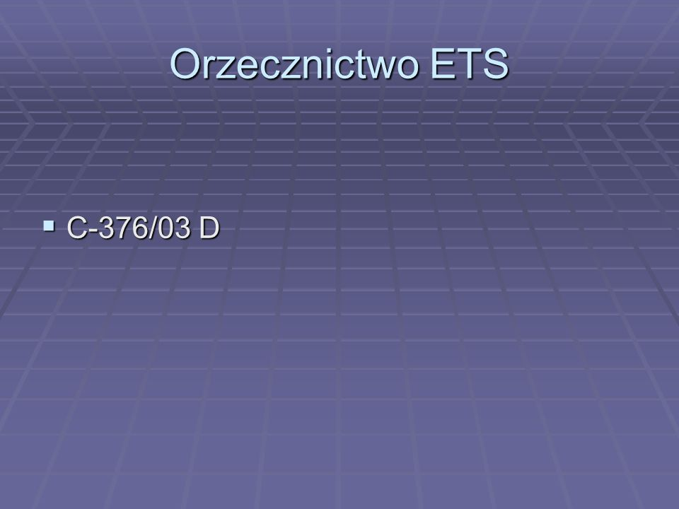 Orzecznictwo ETSC-376/03 D.