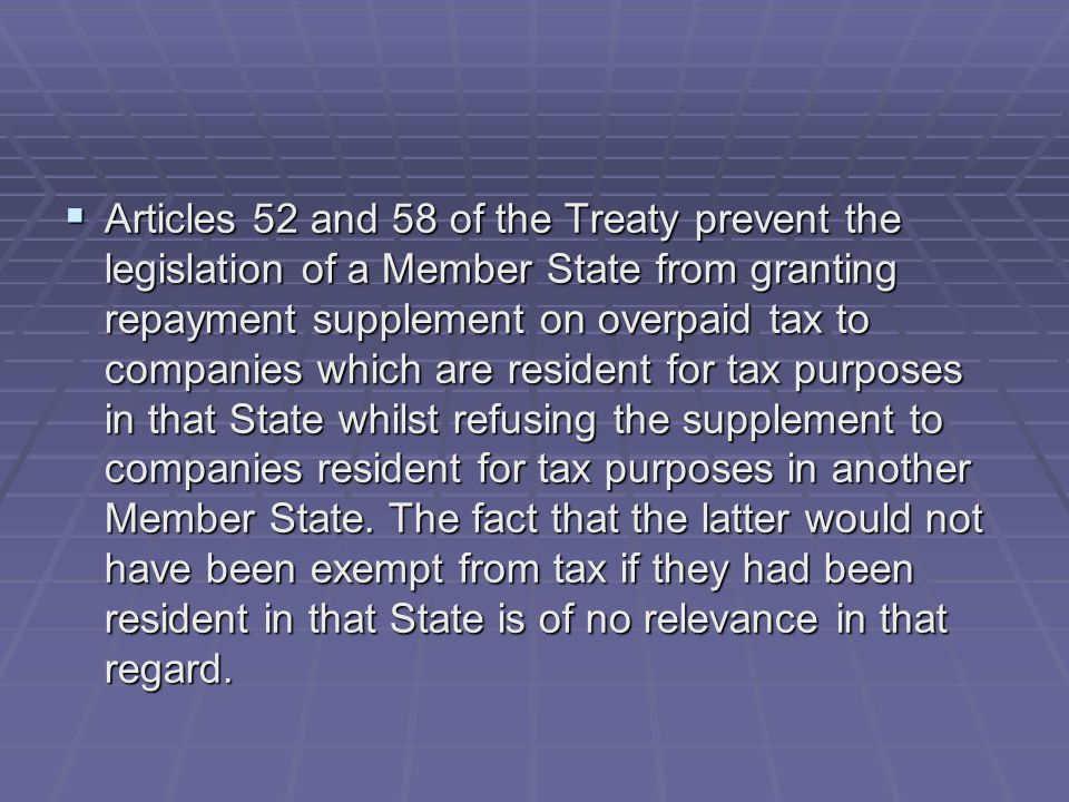 Articles 52 and 58 of the Treaty prevent the legislation of a Member State from granting repayment supplement on overpaid tax to companies which are resident for tax purposes in that State whilst refusing the supplement to companies resident for tax purposes in another Member State.