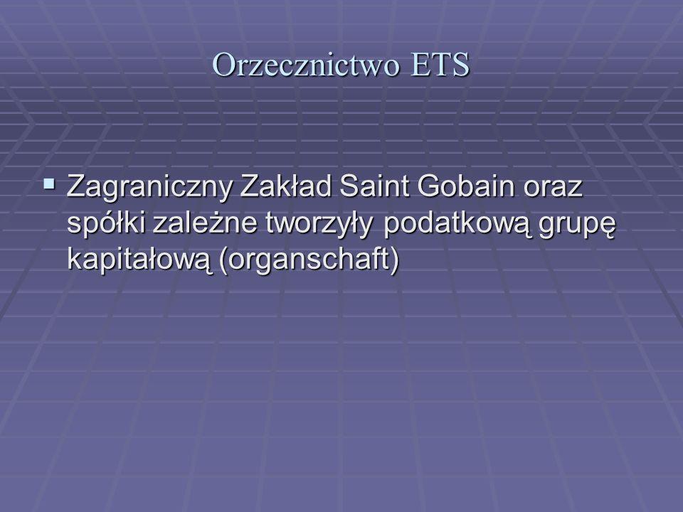 Orzecznictwo ETSZagraniczny Zakład Saint Gobain oraz spółki zależne tworzyły podatkową grupę kapitałową (organschaft)