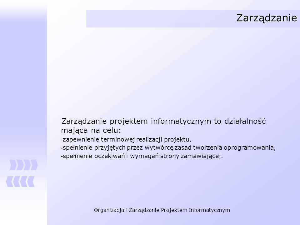 Zarządzanie Zarządzanie projektem informatycznym to działalność mająca na celu: zapewnienie terminowej realizacji projektu,