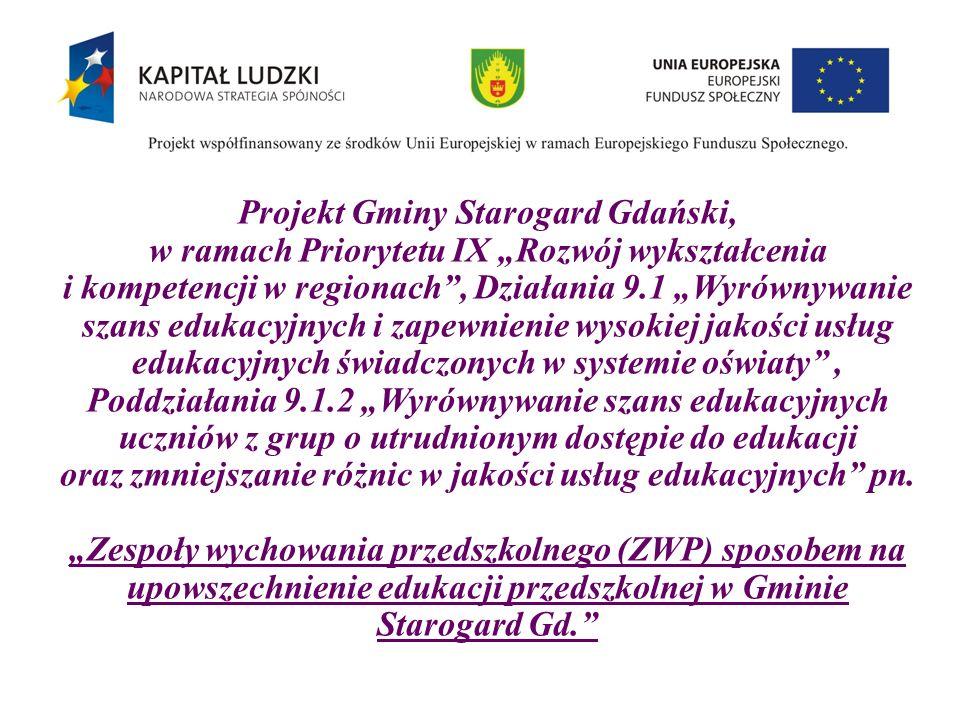 """Projekt Gminy Starogard Gdański, w ramach Priorytetu IX """"Rozwój wykształcenia i kompetencji w regionach , Działania 9.1 """"Wyrównywanie szans edukacyjnych i zapewnienie wysokiej jakości usług edukacyjnych świadczonych w systemie oświaty , Poddziałania 9.1.2 """"Wyrównywanie szans edukacyjnych uczniów z grup o utrudnionym dostępie do edukacji oraz zmniejszanie różnic w jakości usług edukacyjnych pn."""