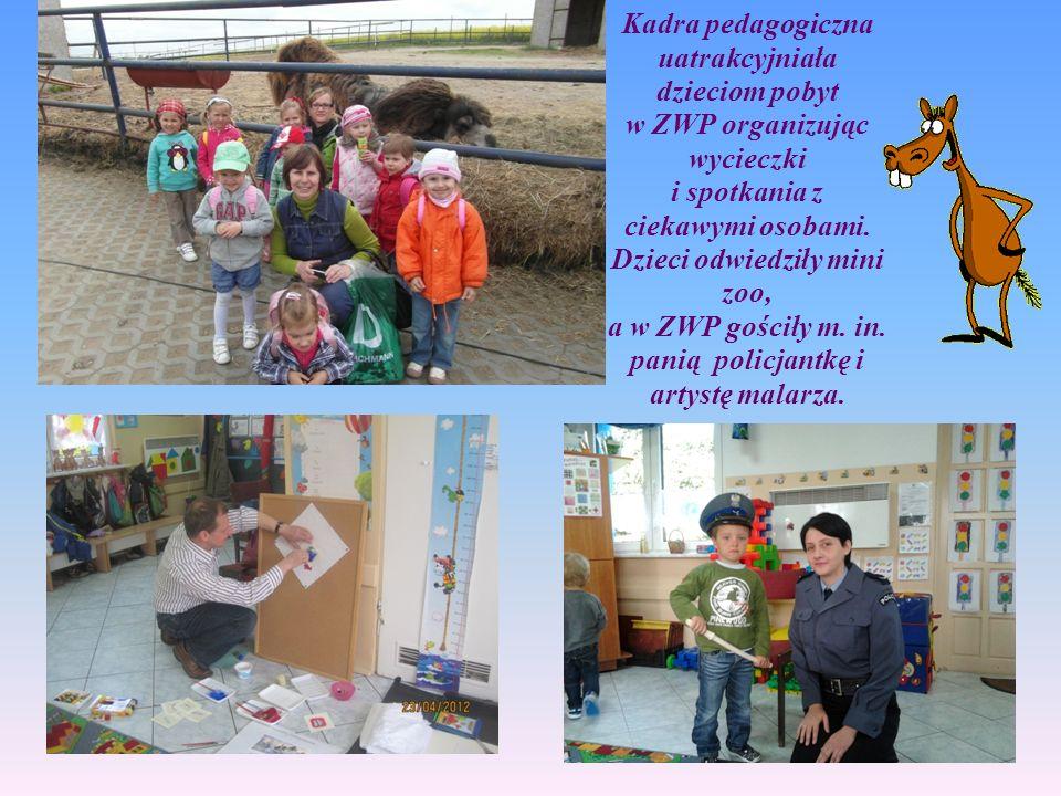 Kadra pedagogiczna uatrakcyjniała dzieciom pobyt w ZWP organizując wycieczki i spotkania z ciekawymi osobami.