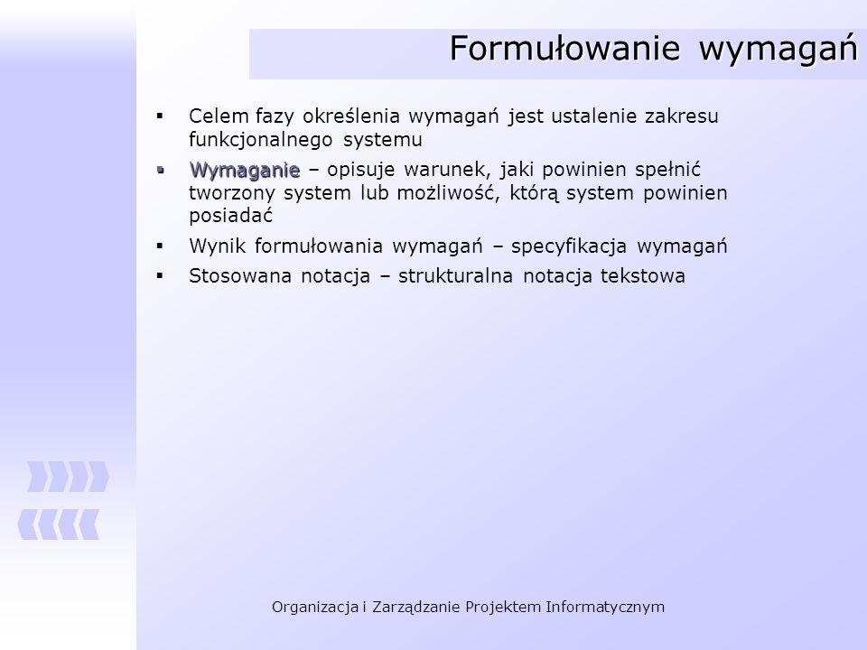 Formułowanie wymagań Celem fazy określenia wymagań jest ustalenie zakresu funkcjonalnego systemu.