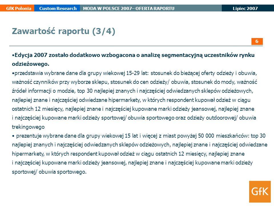 Zawartość raportu (3/4) 6. Edycja 2007 zostało dodatkowo wzbogacona o analizę segmentacyjną uczestników rynku odzieżowego.