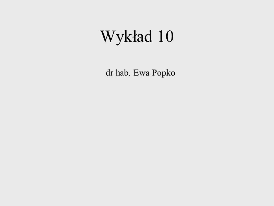 Wykład 10 dr hab. Ewa Popko