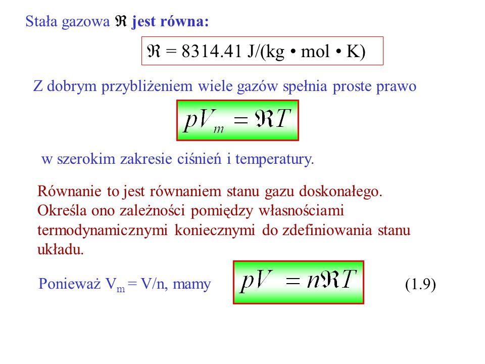  = 8314.41 J/(kg • mol • K) Stała gazowa  jest równa: