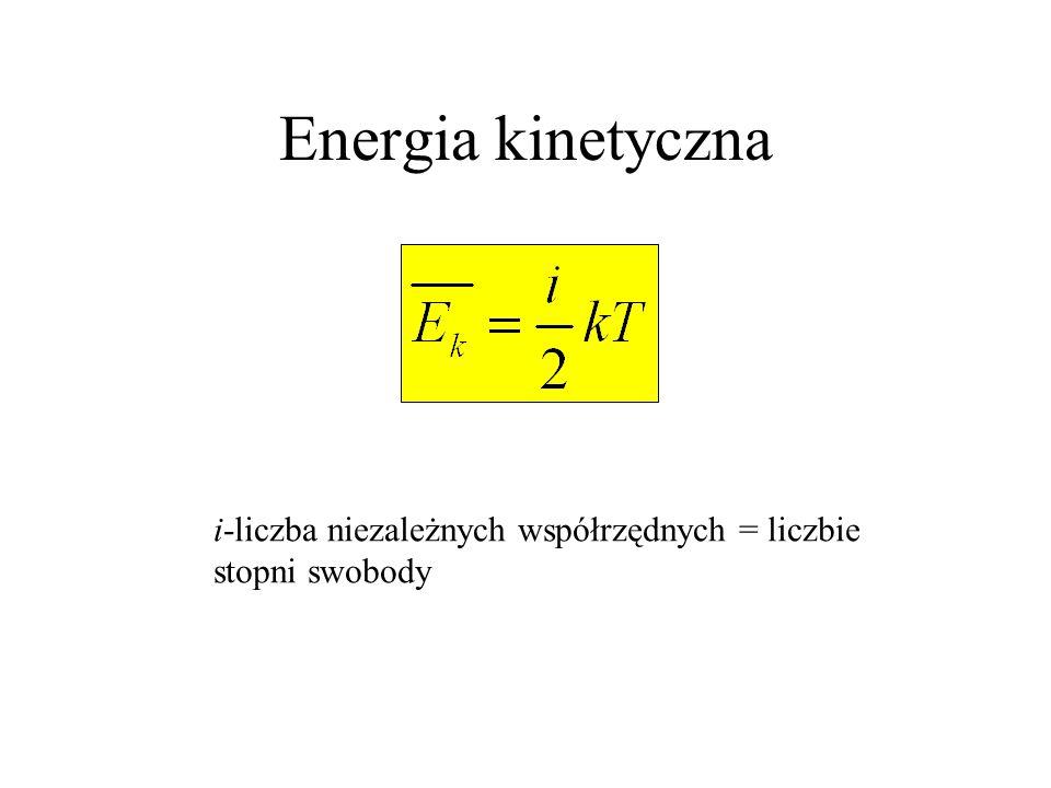 Energia kinetyczna i-liczba niezależnych współrzędnych = liczbie stopni swobody