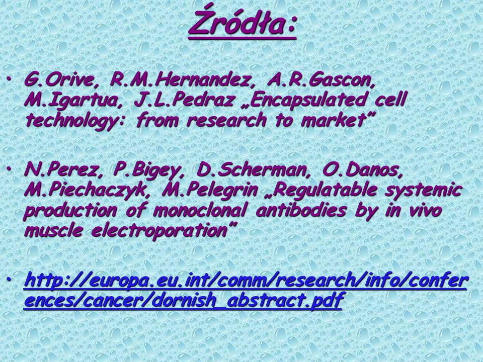 "Źródła:G.Orive, R.M.Hernandez, A.R.Gascon, M.Igartua, J.L.Pedraz ""Encapsulated cell technology: from research to market"