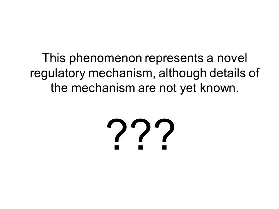 This phenomenon represents a novel regulatory mechanism, although details of the mechanism are not yet known.