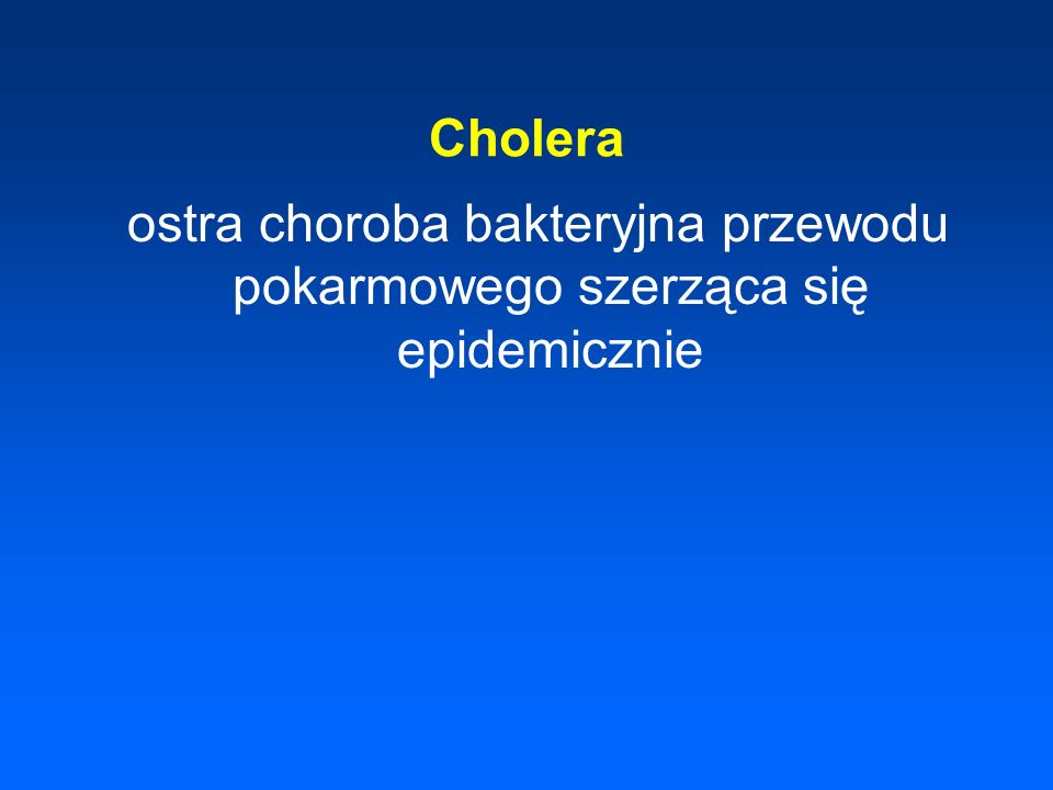 Cholera ostra choroba bakteryjna przewodu pokarmowego szerząca się epidemicznie