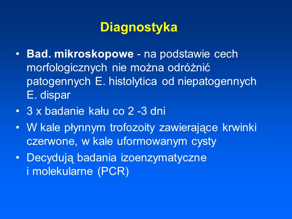 DiagnostykaBad. mikroskopowe - na podstawie cech morfologicznych nie można odróżnić patogennych E. histolytica od niepatogennych E. dispar.