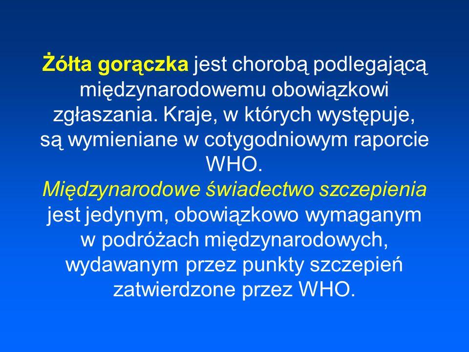 Żółta gorączka jest chorobą podlegającą międzynarodowemu obowiązkowi zgłaszania.