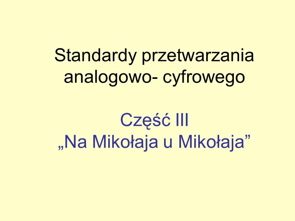 """Standardy przetwarzania analogowo- cyfrowego Część III """"Na Mikołaja u Mikołaja"""