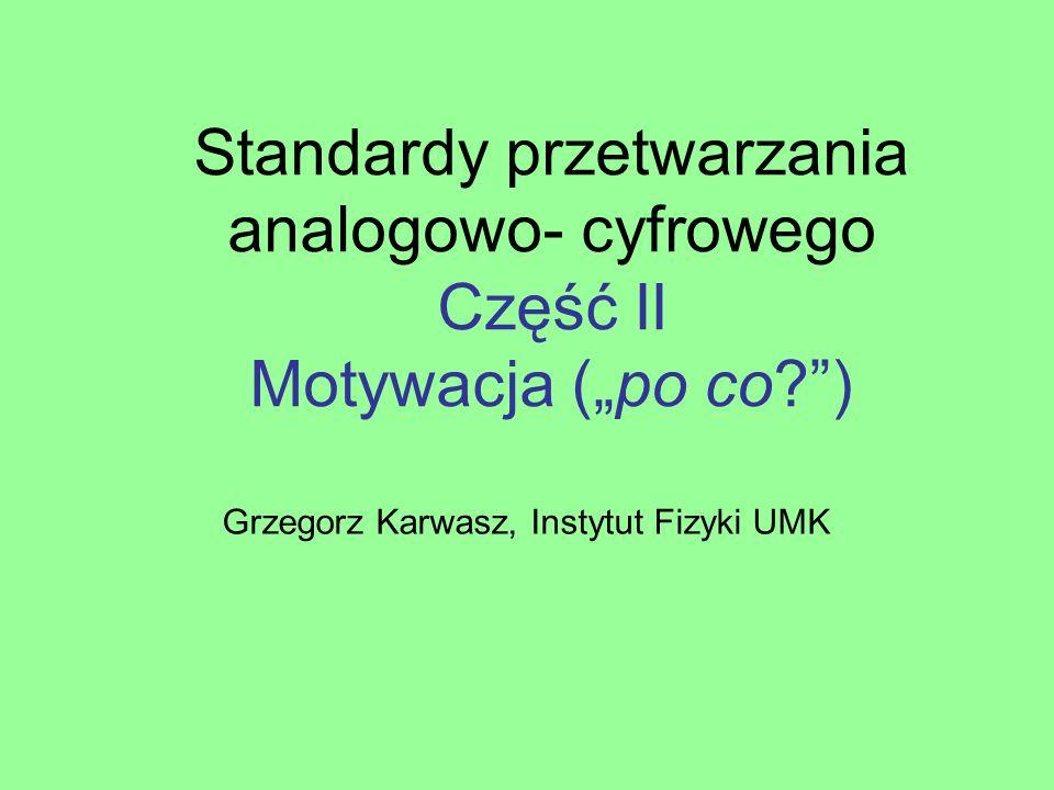 """Standardy przetwarzania analogowo- cyfrowego Część II Motywacja (""""po co )"""