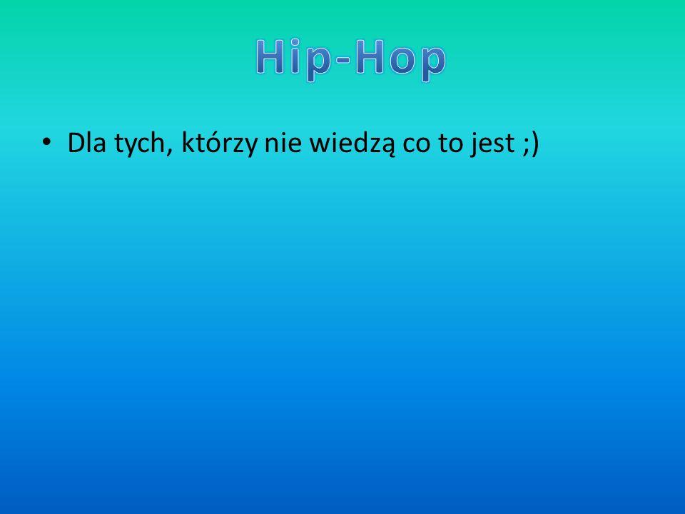 Hip-Hop Dla tych, którzy nie wiedzą co to jest ;)