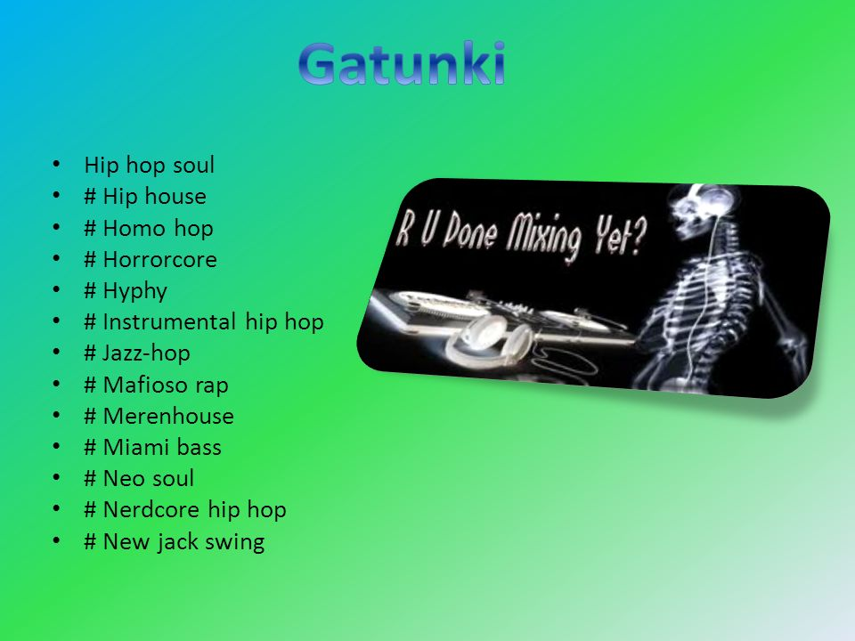 Gatunki Hip hop soul # Hip house # Homo hop # Horrorcore # Hyphy