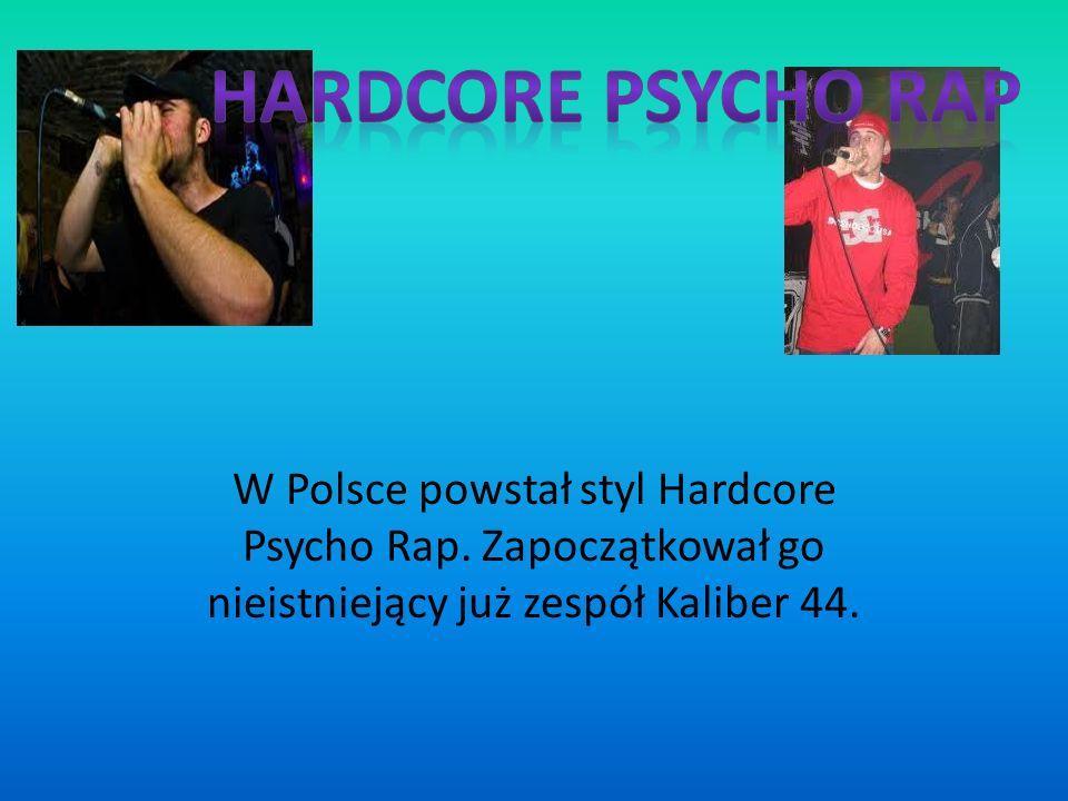 Hardcore Psycho Rap W Polsce powstał styl Hardcore Psycho Rap.