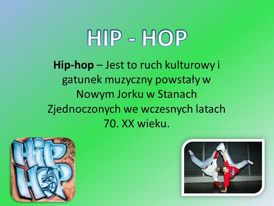 HIP - HOP Hip-hop – Jest to ruch kulturowy i gatunek muzyczny powstały w Nowym Jorku w Stanach Zjednoczonych we wczesnych latach 70.