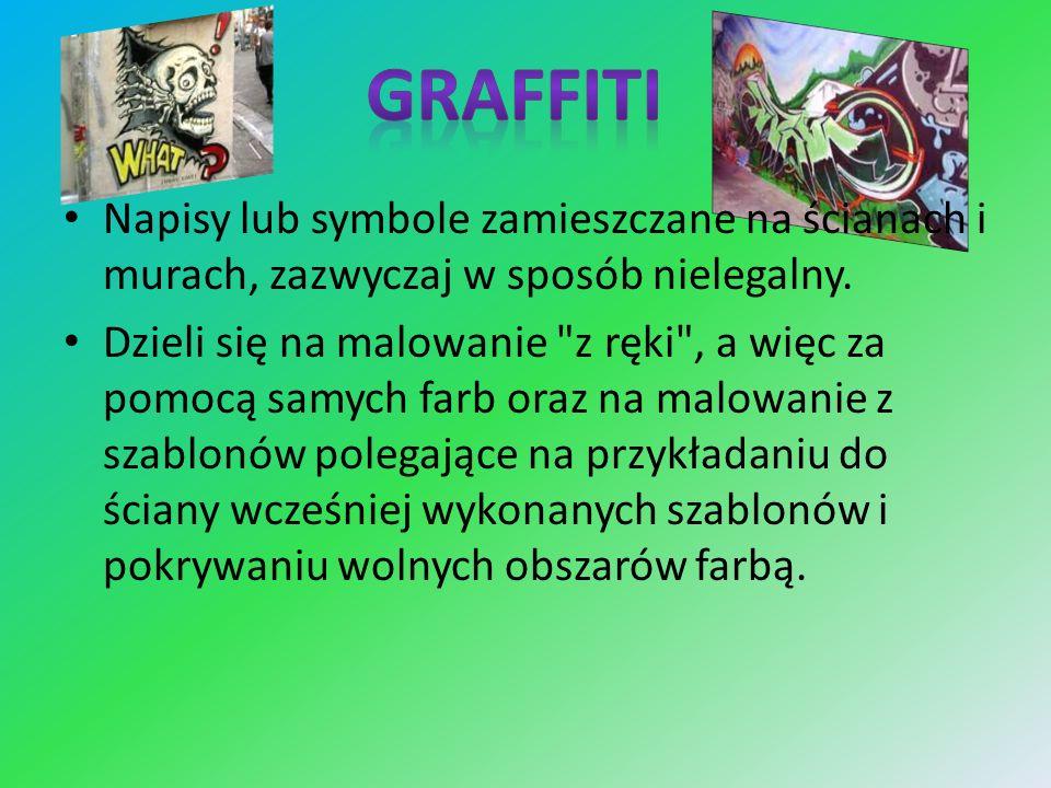 GraffitiNapisy lub symbole zamieszczane na ścianach i murach, zazwyczaj w sposób nielegalny.