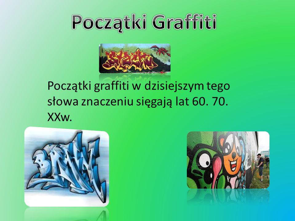 Początki Graffiti Początki graffiti w dzisiejszym tego słowa znaczeniu sięgają lat 60. 70. XXw.