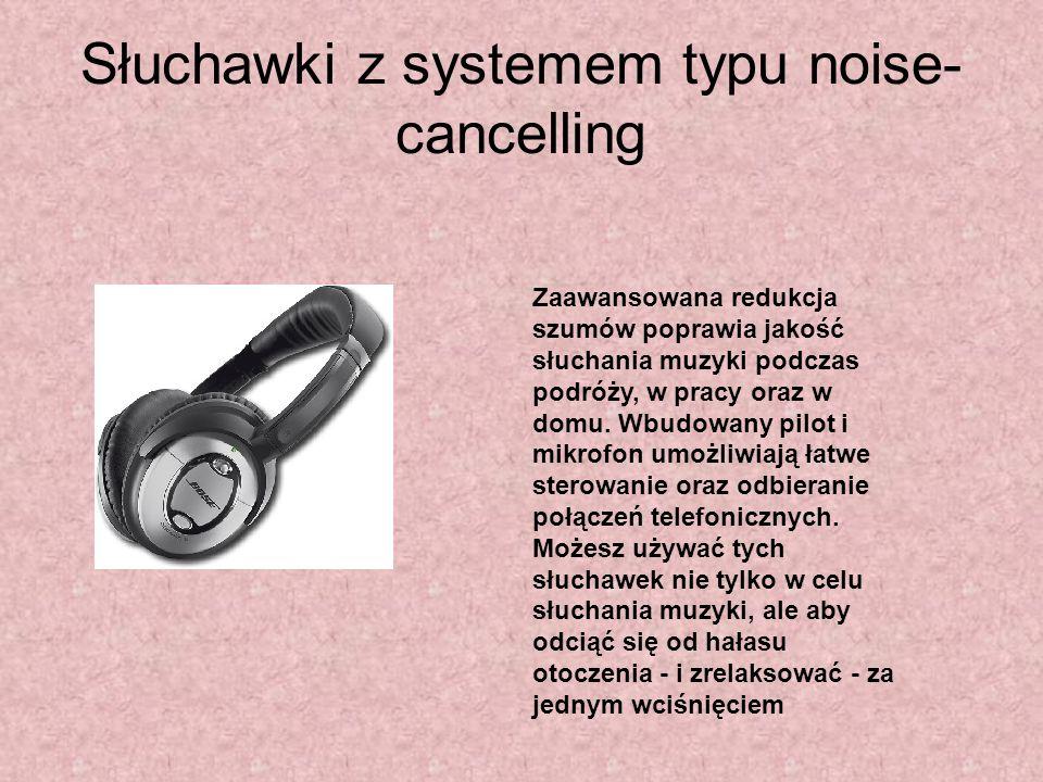 Słuchawki z systemem typu noise-cancelling