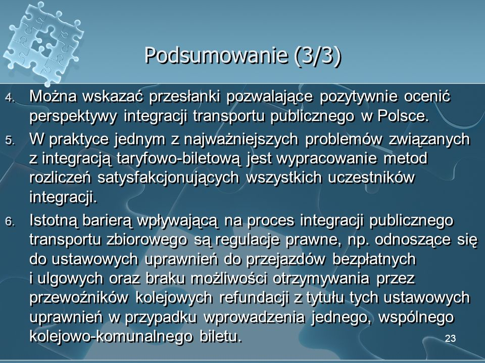 Podsumowanie (3/3)Można wskazać przesłanki pozwalające pozytywnie ocenić perspektywy integracji transportu publicznego w Polsce.