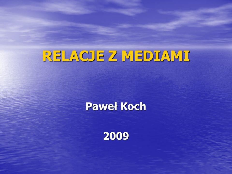 RELACJE Z MEDIAMI Paweł Koch 2009