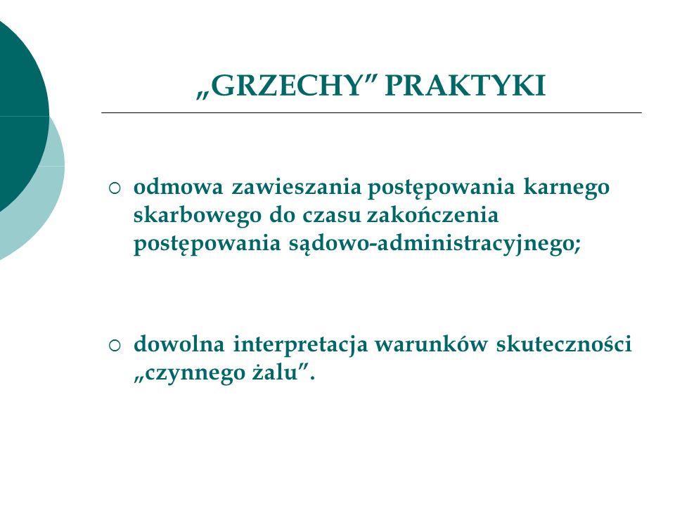 """""""GRZECHY PRAKTYKIodmowa zawieszania postępowania karnego skarbowego do czasu zakończenia postępowania sądowo-administracyjnego;"""