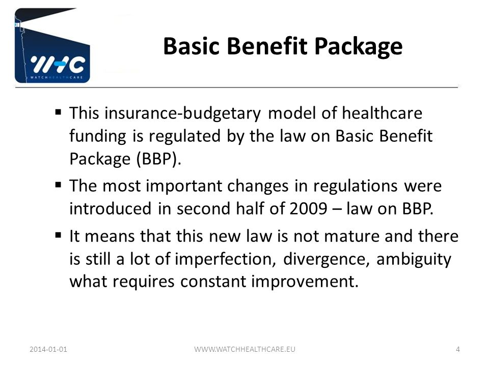 Basic Benefit PackageThis insurance-budgetary model of healthcare funding is regulated by the law on Basic Benefit Package (BBP).