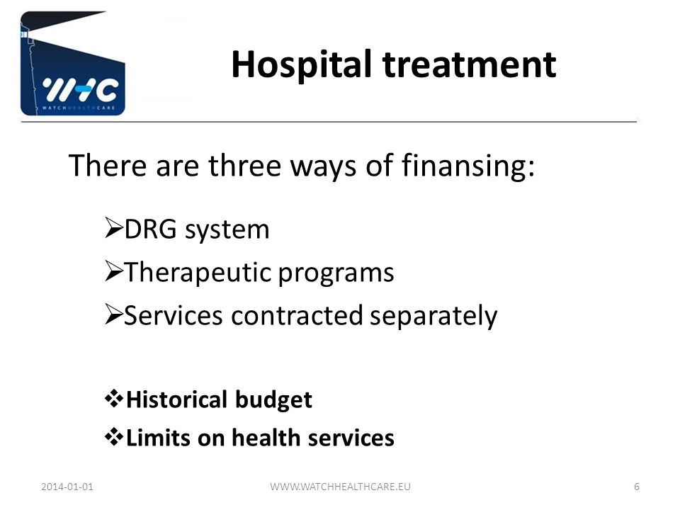 Hospital treatment There are three ways of finansing: DRG system