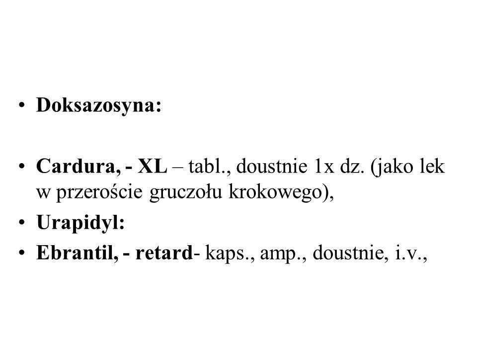 Doksazosyna: Cardura, - XL – tabl., doustnie 1x dz. (jako lek w przeroście gruczołu krokowego), Urapidyl: