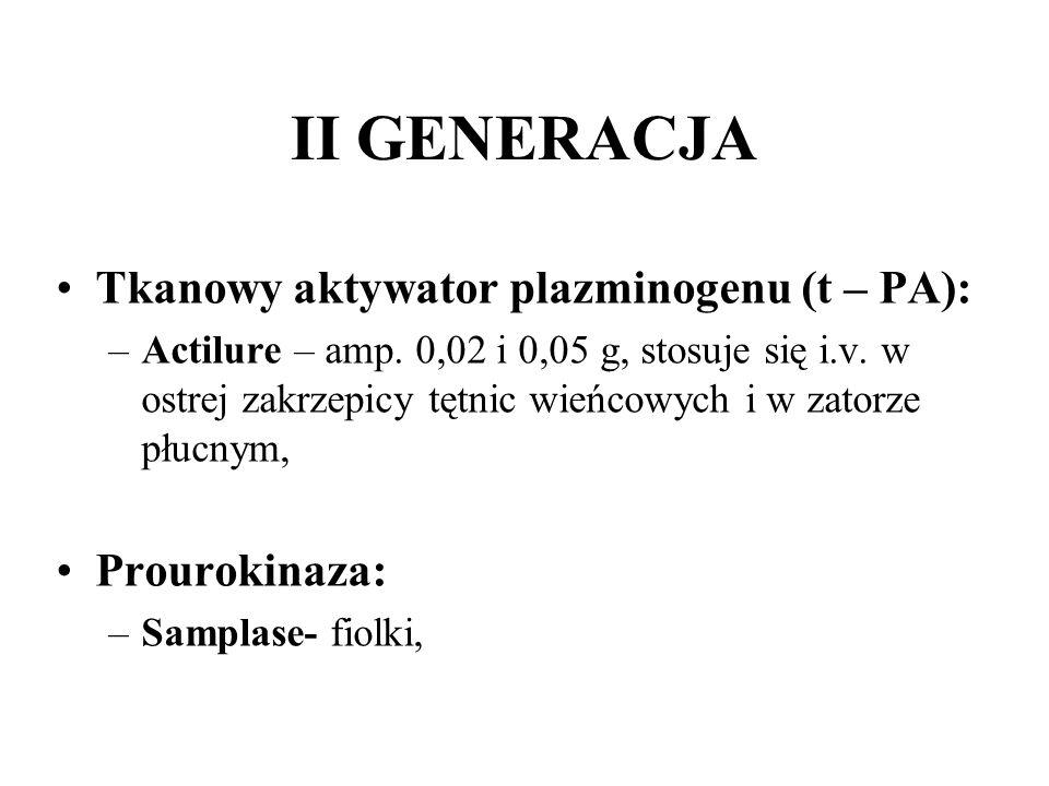 II GENERACJA Tkanowy aktywator plazminogenu (t – PA): Prourokinaza: