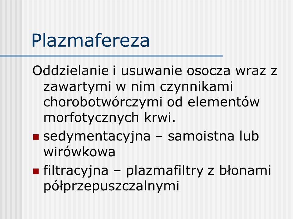 Plazmafereza Oddzielanie i usuwanie osocza wraz z zawartymi w nim czynnikami chorobotwórczymi od elementów morfotycznych krwi.