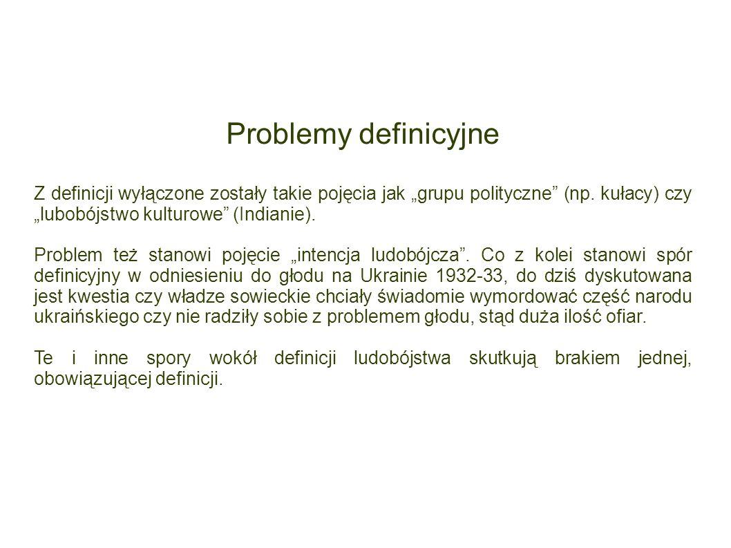 """Problemy definicyjne Z definicji wyłączone zostały takie pojęcia jak """"grupu polityczne (np. kułacy) czy """"lubobójstwo kulturowe (Indianie)."""